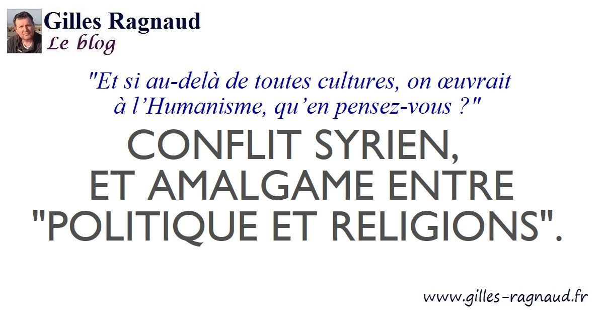CONFLIT SYRIEN, ET AMALGAME ENTRE « POLITIQUE ET RELIGIONS ».